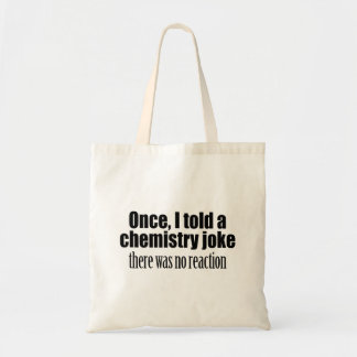 Funny Chemistry Teacher Quote - no reaction Budget Tote Bag