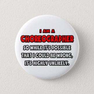 Funny Choreographer .. Highly Unlikely 6 Cm Round Badge