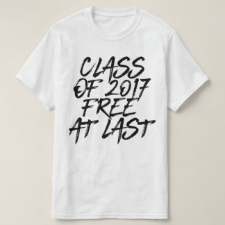Funny Class of 2017 Free at Last Quote T-Shirt