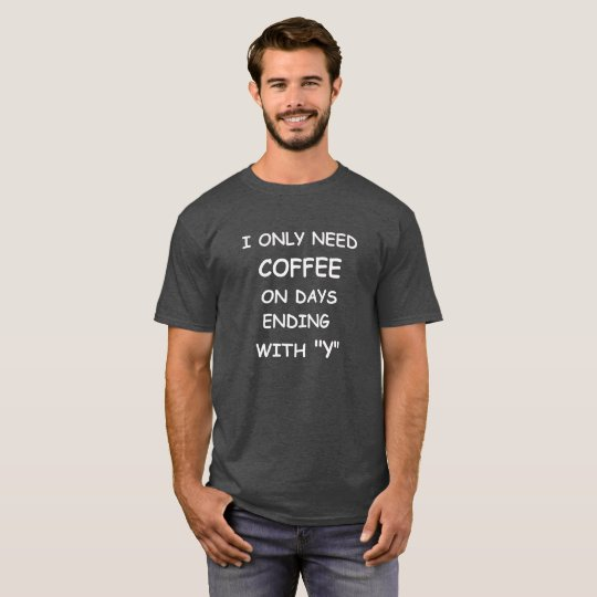 Funny Coffee Quote T-Shirt, Coffee Lovers Tee