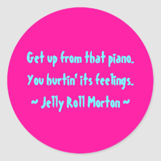 Funny Composer Quotes - Jelly Roll Morton Classic Round Sticker