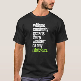 Funny Continuity Experts and Nitpickers T-Shirt