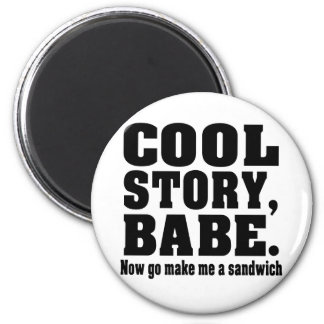 Funny cool story babe 6 cm round magnet