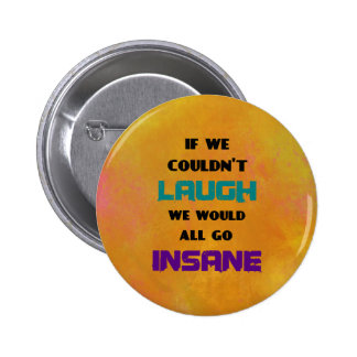 Funny Cute Quote on Laughter and Insanity 6 Cm Round Badge