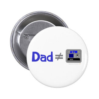 Funny Dad Not Equal ATM 6 Cm Round Badge