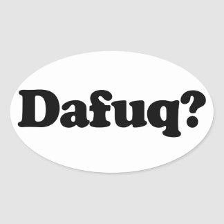 Funny dafuq humor oval sticker