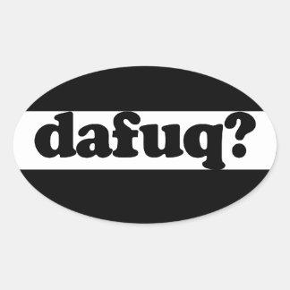 Funny dafuq humor oval stickers