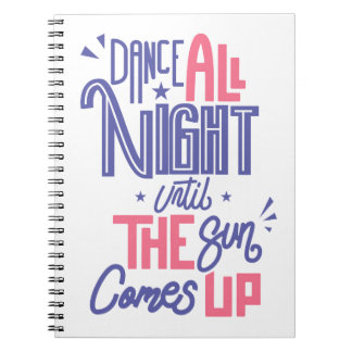 Funny Dance All Night Quote - Dancer Dancing Notebook