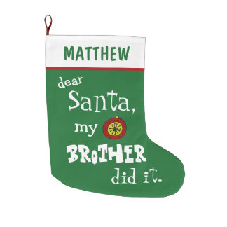 Funny Dear Santa My Brother Did It Green Custom Large Christmas Stocking