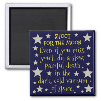 Funny Demotivational Shoot for Moon Outer Space Square Magnet