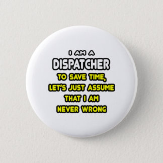 Funny Dispatcher T-Shirts and Gifts 6 Cm Round Badge