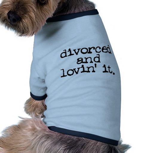 """Funny Divorce Gift """"Divorced and lovin' it."""" Dog Shirt"""