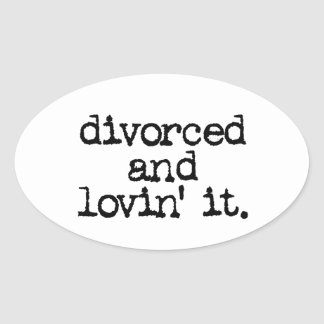 "Funny Divorce Gift ""Divorced and lovin' it."" Oval Sticker"
