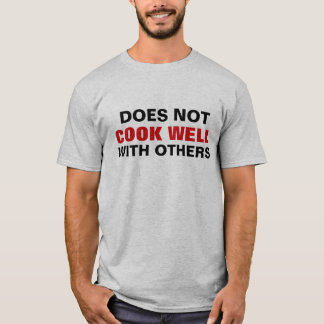 Funny Does Not Cook Well With Others T-Shirt