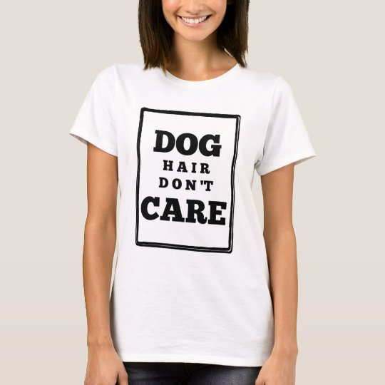 Funny Dog Hair Don't Care T-Shirt