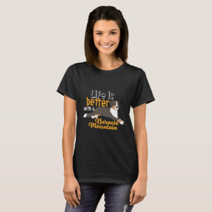 Funny Dog Life Is Better With Bernese Mountain T-Shirt