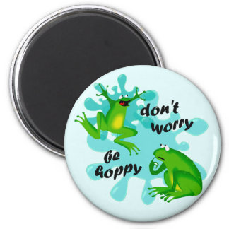 Funny Don't Worry Be Hoppy Frog Magnet