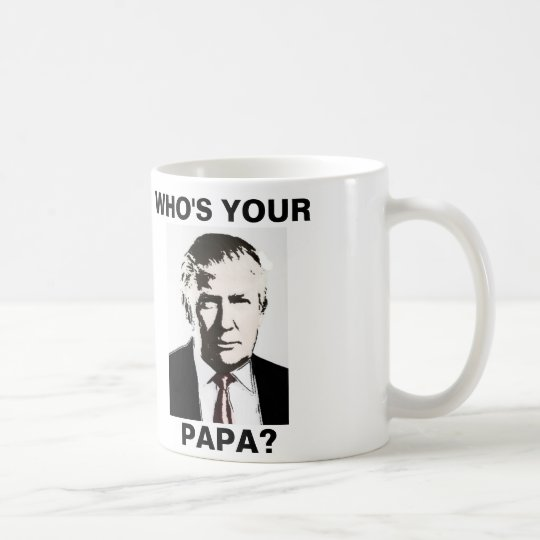 Funny Donald Trump Coffee Mugs, Who's your Papa?