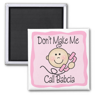 Funny Don't Make Me Call Babcia Magnet
