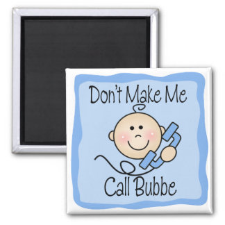 Funny Don't Make Me Call Bubbe Square Magnet