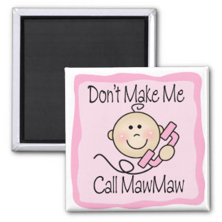 Funny Don't Make Me Call MawMaw Square Magnet