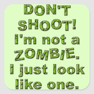 Funny Don't Shoot, Just Look Like Zombie Square Sticker
