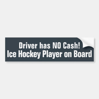 Funny,  Driver has NO Cash - Hockey Bumper Sticker