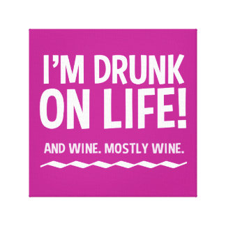 Funny Drunk on Life ... and Wine Canvas Print