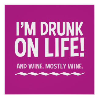 Funny Drunk on Life ... and Wine Poster