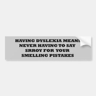 Funny dyslexic slogan bumper sticker