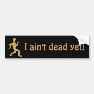 Funny Egyptian Mummy I Aint Dead Yet Car Bumper Sticker