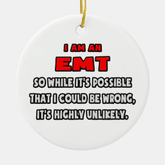 Funny EMT .. Highly Unlikely Round Ceramic Decoration