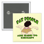 Funny Fat People T-shirts Gifts Pinback Button