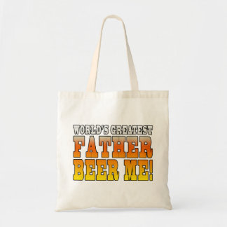 Funny Fathers Dads Worlds Greatest Father Beer Me! Budget Tote Bag