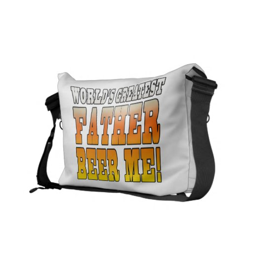 Funny Fathers Dads Worlds Greatest Father Beer Me! Commuter Bags