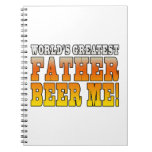 Funny Fathers Dads Worlds Greatest Father Beer Me! Notebook