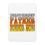 Funny Fathers Dads Worlds Greatest Father Beer Me! Rectangle Magnets