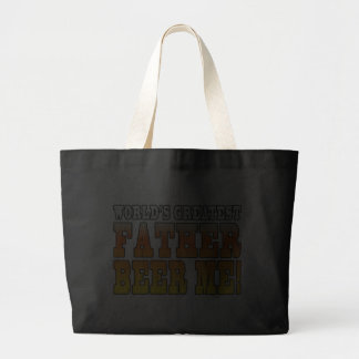 Funny Fathers Dads Worlds Greatest Father Beer Me! Jumbo Tote Bag