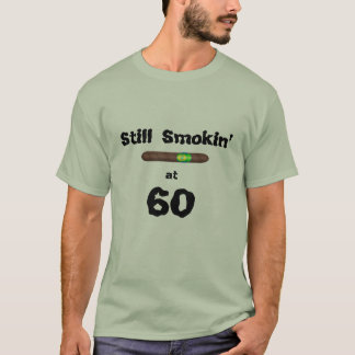 Funny Fathers Day TSHIRT Still Smokin at 60