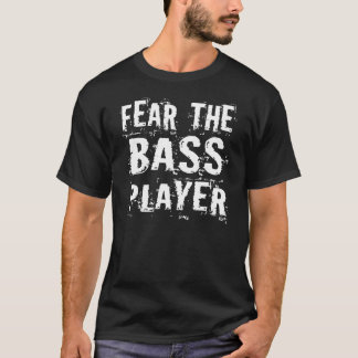 Funny Fear The Bass Player Music Tee