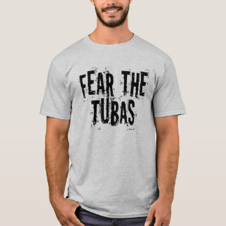 Funny Fear The Tubas T-shirt