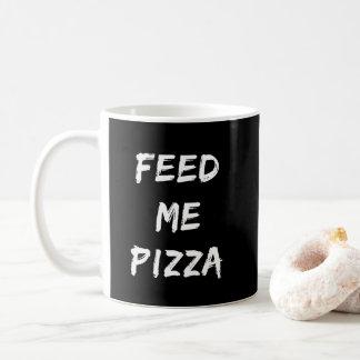 Funny Feed Me Pizza Quote Print Coffee Mug