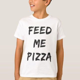 Funny Feed Me Pizza Quote Print T-Shirt