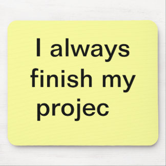 Funny Finish Projects Quote - Joke Project Mouse Mat