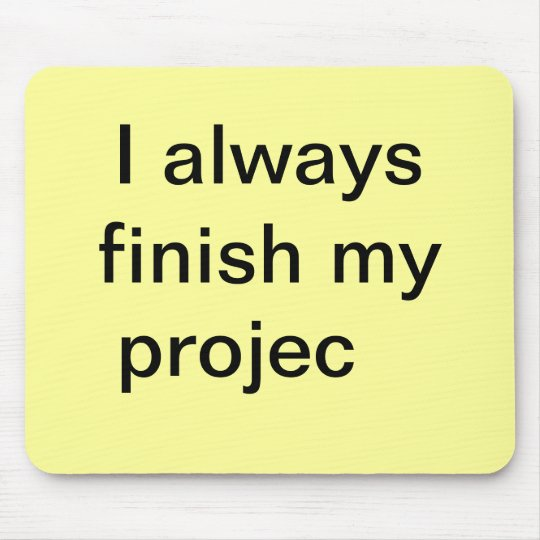 Funny Finish Projects Quote - Joke Project Mouse