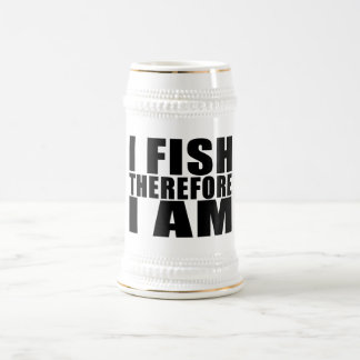 Funny Fishing Quotes Jokes I Fish Therefore I am Beer Steins