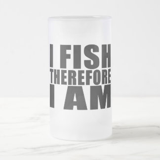 Funny Fishing Quotes Jokes I Fish Therefore I am Frosted Glass Mug