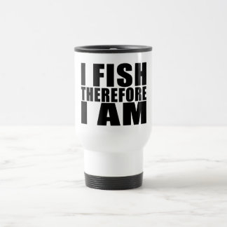 Funny Fishing Quotes Jokes I Fish Therefore I am Stainless Steel Travel Mug
