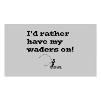 Funny Fly Fishing; I'd rather have my waders on! Pack Of Standard Business Cards