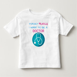 "Funny ""Forget Princess, I Want to be a Doctor"" Toddler T-Shirt"